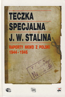 TECZKA SPECJALNA J. W. STALINA - RAPORTY NKWD Z POLSKI 1944-1946
