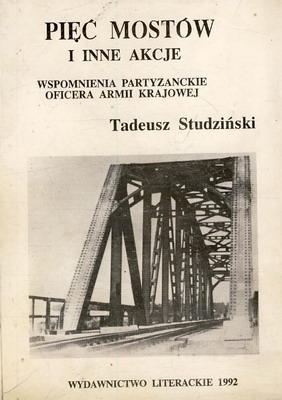 Znalezione obrazy dla zapytania Tadeusz Studziński Pięć mostów i inne akcje - Wspomnienia partyzanckie oficera Armii Krajowej