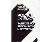 Szczegóły książki POLACY - NIEMCY. SĄSIEDZI POD SPECJALNYM NADZOREM
