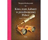 Szczegóły książki KINO, TEATR, KABARET W PRZEDWOJENNEJ POLSCE