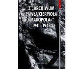 """Szczegóły książki Z ARCHIWUM PAWŁA CIERPIOŁA """"MAKOPOLA"""" 1941 - 1948"""