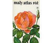 Szczegóły książki MAŁY ATLAS RÓŻ