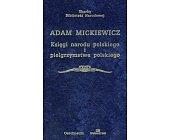 Szczegóły książki KSIĘGI NARODU POLSKIEGO I PIELGRZYMSTWA POLSKIEGO (SKARBY BIBLIOTEKI NARODOWEJ)