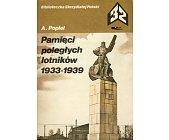 Szczegóły książki PAMIĘCI POLEGŁYCH LOTNIKÓW 1933 - 1939