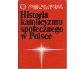 Szczegóły książki HISTORIA KATOLICYZMU SPOŁECZNEGO W POLSCE
