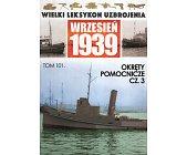 Szczegóły książki WIELKI LEKSYKON UZBROJENIA WRZESIEŃ 1939: OKRĘTY POMOCNICZE CZ.3