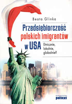 PRZEDSIĘBIORCZOŚĆ POLSKICH IMIGRANTÓW W USA
