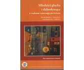 Szczegóły książki MŁODZIEŻ GŁUCHA I SŁABOSŁYSZĄCA W RODZINIE I OTACZAJĄCYM ŚWIECIE