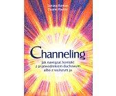 Szczegóły książki CHANNELING - JAK NAWIĄZAĆ KONTAKT Z PRZEWODNIKIEM DUCHOWYM...