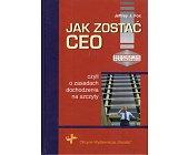 Szczegóły książki JAK ZOSTAĆ CEO. CZYLI O ZASADACH DOCHODZENIA NA SZCZYTY