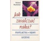 Szczegóły książki JAK ZWALCZAĆ RAKA?