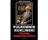 Szczegóły książki PUŁKOWNIK KUKLIŃSKI. POLSKA SAMOTNA MISJA