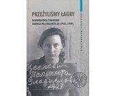 Szczegóły książki PRZEŻYLIŚMY ŁAGRY. WSPOMNIENIA ŻOŁNIERZY OKRĘGU WILEŃSKIEGO AK (1945–1949)