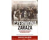 Szczegóły książki CZERWONA ZARAZA. JAK NAPRAWDĘ WYGLĄDAŁO WYZWOLENIE POLSKI?