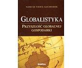 Szczegóły książki GLOBALISTYKA. PRZYSZŁOŚĆ GLOBALNEJ GOSPODARKI