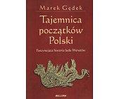 Szczegóły książki TAJEMNICA POCZĄTKÓW POLSKI