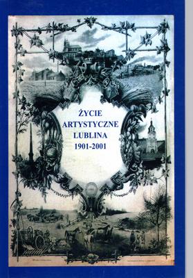 ŻYCIE ARTYSTYCZNE LUBLINA 1901 - 2001