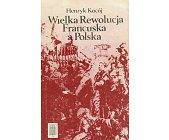 Szczegóły książki WIELKA REWOLUCJA FRANCUSKA A POLSKA