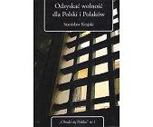 Szczegóły książki ODZYSKAĆ WOLNOŚĆ DLA POLSKI I POLAKÓW