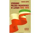 Szczegóły książki STOSUNKI POLSKO-WĘGIERSKIE W LATACH 1945-1970