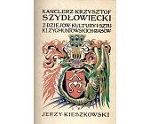 Szczegóły książki KANCLERZ KRZYSZTOF SZYDŁOWIECKI