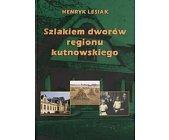 Szczegóły książki SZLAKIEM DWORÓW REGIONU KUTNOWSKIEGO