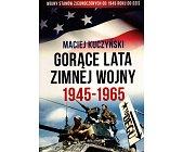 Szczegóły książki GORĄCE LATA ZIMNEJ WOJNY 1945-1965