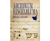 Szczegóły książki ARCHIWUM RINGELBLUMA TOM 3 RELACJE Z KRESÓW