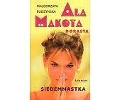 Szczegóły książki ALA MAKOTA DORASTA. SIEDEMNASTKA