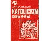 Szczegóły książki KATOLICYZM NOWOŻYTNY XV - XX WIEK
