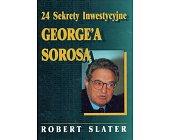 Szczegóły książki 24 SEKRETY INWESTYCYJNE GEORGE'A SOROSA