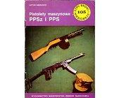 Szczegóły książki PISTOLETY MASZYNOWE PPSZ I PPS