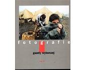 Szczegóły książki FOTOGRAFIE GAZETY WYBORCZEJ - TOM 4