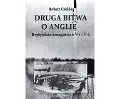 Szczegóły książki DRUGA BITWA O ANGLIĘ. BRYTYJSKIE ZMAGANIA Z V-1 I V-2