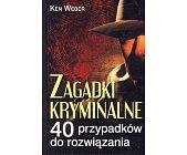 Szczegóły książki ZAGADKI KRYMINALNE - 40 PRZYPADKÓW DO ROZWIĄZANIA