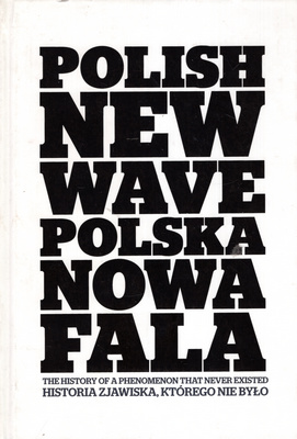 POLISH NEW WAVE/POLSKA NOWA FALA. HISTORIA ZJAWISKA, KTÓREGO NIE BYŁO