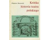Szczegóły książki KRÓTKA HISTORIA TEATRU POLSKIEGO