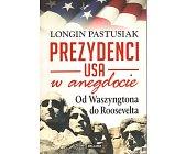Szczegóły książki PREZYDENCI USA W ANEGDOCIE. OD WASZYNGTONA DO ROOSEVELTA