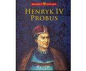 Szczegóły książki WŁADCY POLSKI. HENRYK IV PROBUS