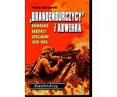 """Szczegóły książki """"BRANDENBURCZYCY I ABWEHRA"""". NIEMIECKIE ODDZIAŁY SPECJALNE 1939 - 1945"""