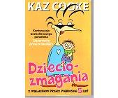 Szczegóły książki DZIECIOZMAGANIA -  Z MALUCHEM PRZEZ PIERWSZE 5 LAT