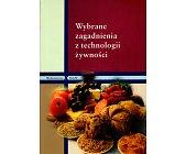 Szczegóły książki WYBRANE ZAGADNIENIA Z TECHNOLOGII ŻYWNOŚCI