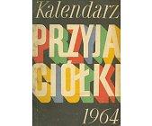Szczegóły książki KALENDARZ PRZYJACIÓŁKI 1964