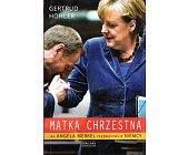 Szczegóły książki MATKA CHRZESTNA. JAK ANGELA MERKEL PRZEBUDOWUJE NIEMCY