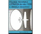Szczegóły książki POLSKA TECHNIKA LOTNICZA DO ROKU 1939