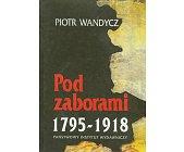 Szczegóły książki POD ZABORAMI - ZIEMIE RZECZYPOSPOLITEJ W LATACH 1795 - 1918