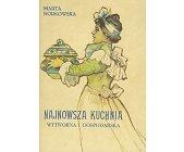 Szczegóły książki NAJNOWSZA KUCHNIA - WYTWORNA I GOSPODARSKA