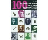 Szczegóły książki 100 NAJWYBITNIEJSZYCH UCZONYCH WSZECH CZASÓW