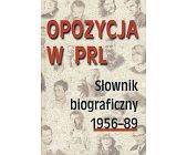 Szczegóły książki OPOZYCJA W PRL - SŁOWNIK BIOGRAFICZNY - 2 TOMY