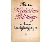Szczegóły książki OBRAZ KRÓLESTWA POLSKIEGO W OKRESIE KONSTYTUCYJNYM